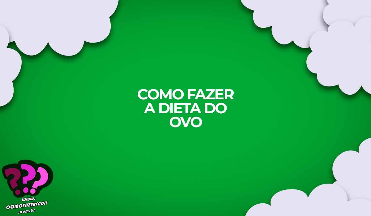 como fazer dieta do ovo