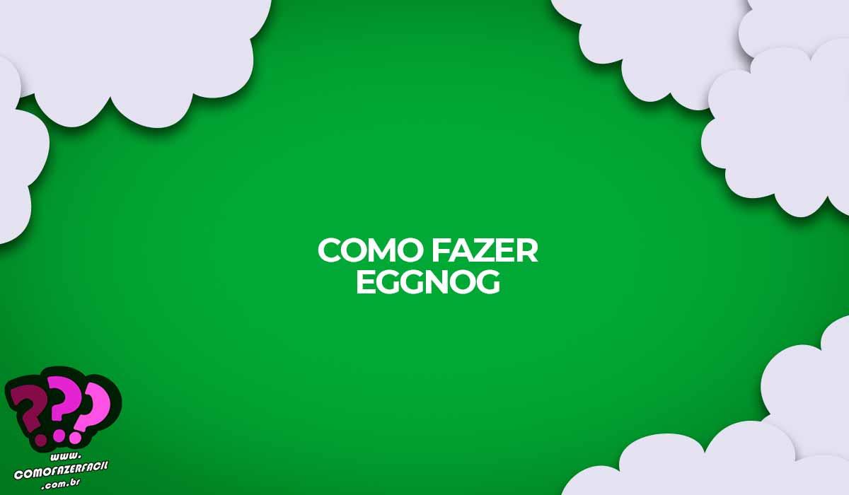 como fazer eggnog bebida natalina