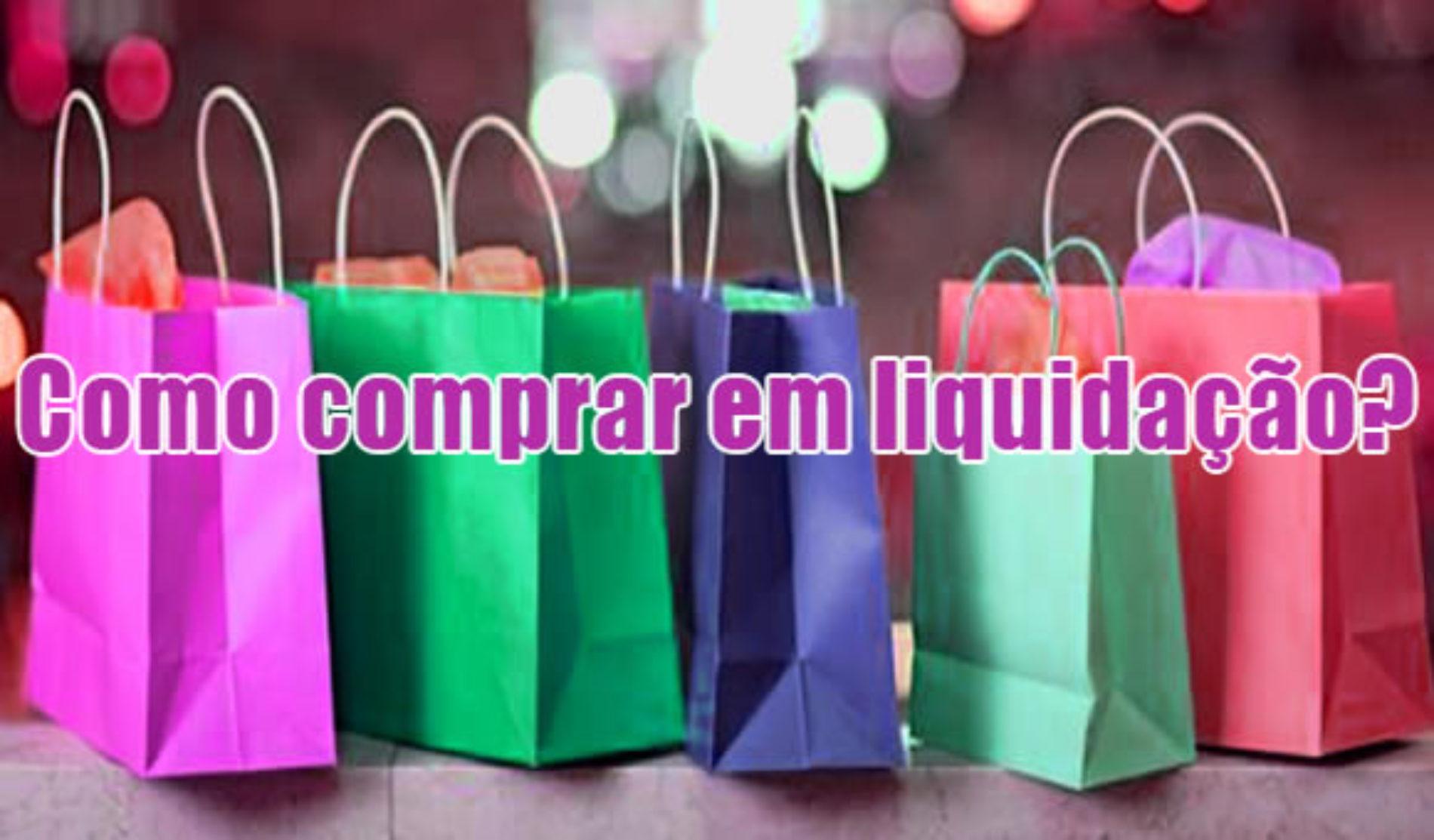 Como comprar em liquidação – Dicas