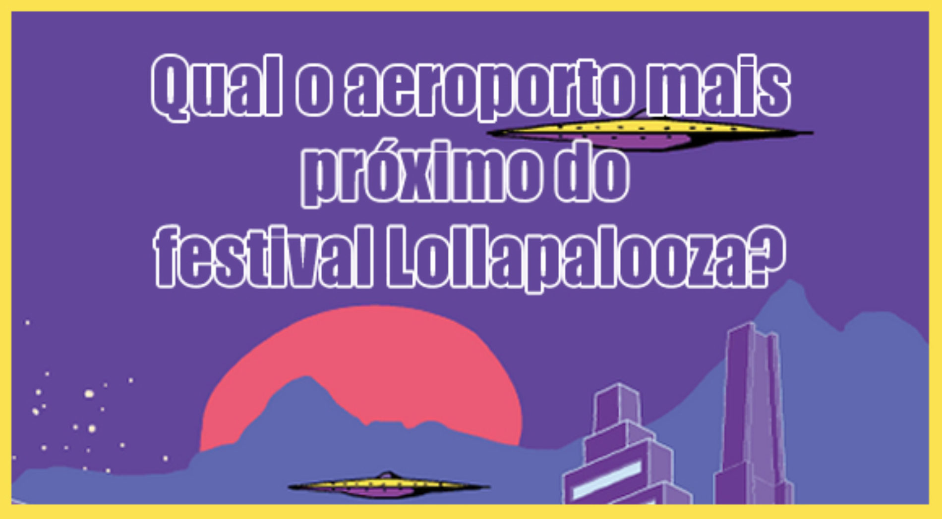 Qual o aeroporto mais próximo do evento Lollapalooza BR