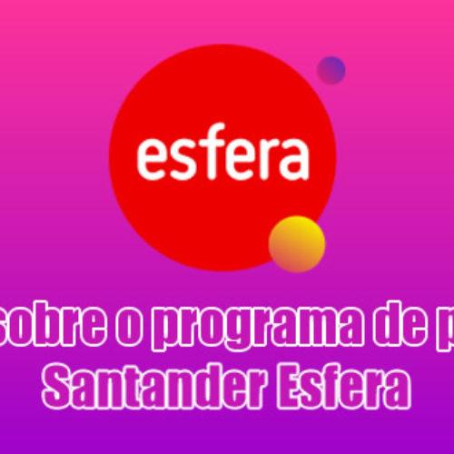 Santander SuperBônus Esfera, tudo sobre o programa!