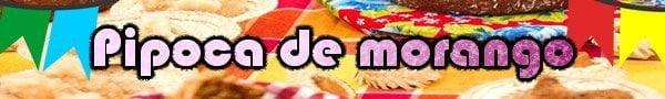 pipoca morango receita festa junina
