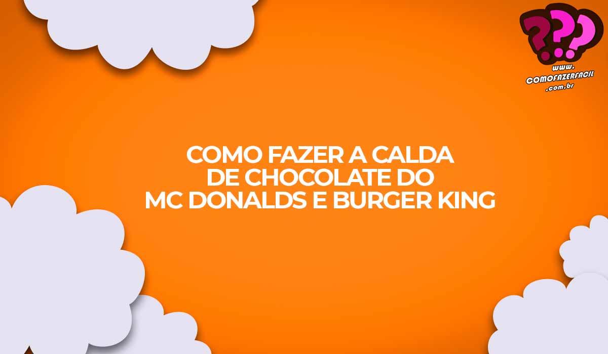 receita calda chocolate mc donalds buger king sorvete
