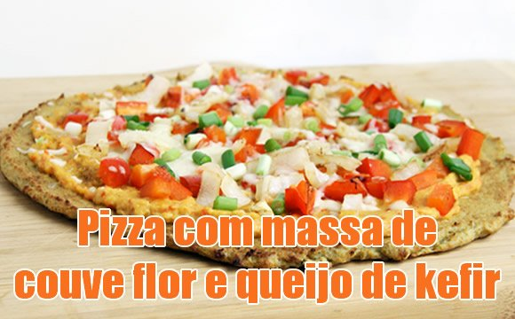 pizza light massa couve flor recheio queijo kefir