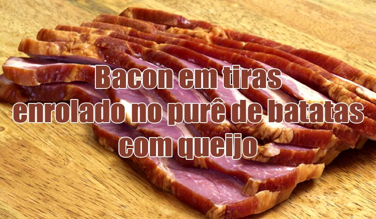 enrolado de bacon com recheio pure batata queijo
