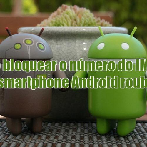 Como bloquear o número do IMEI de um smartphone Android roubado?