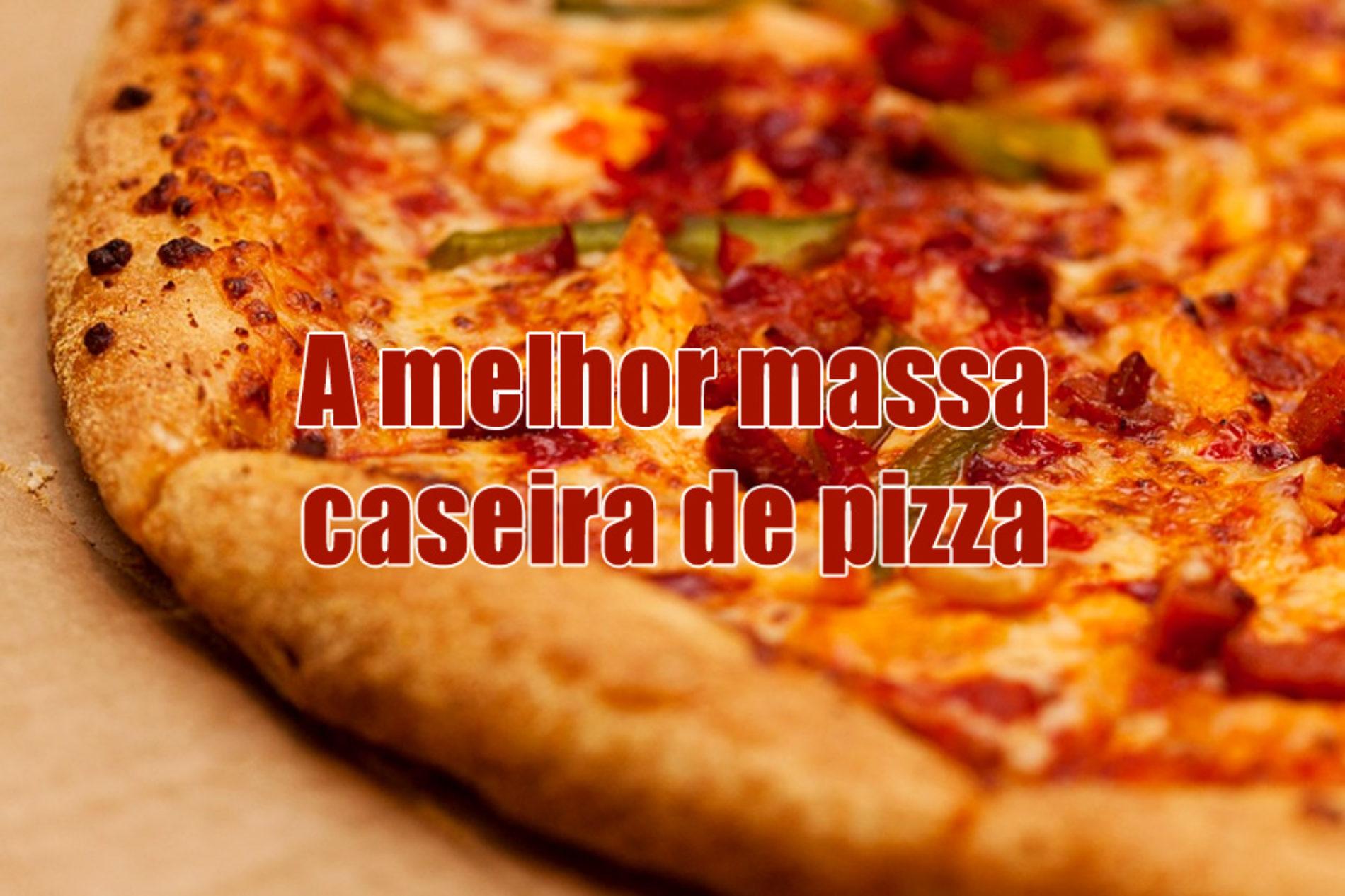 Como fazer a massa de pizza mais fácil e gostosa da internet