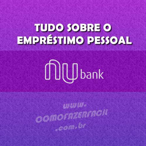 Empréstimo Pessoal NUBANK – Como Fazer e emprestar dinheiro?