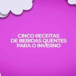 top cinco receitas de inverno bebidas quentes