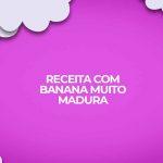 receita-com-banana-muito-madura
